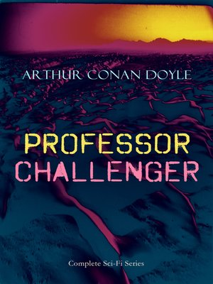 cover image of PROFESSOR CHALLENGER – Complete Sci-Fi Series