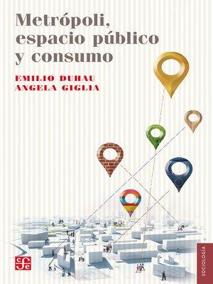 cover image of Metrópoli, espacio público y consumo