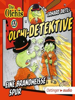 cover image of Olchi-Detektive 12. Eine brandheiße Spur