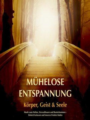 cover image of Mühelose Entspannung für Körper, Geist und Seele