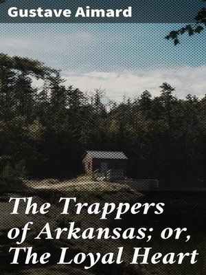 cover image of The Trappers of Arkansas; or, the Loyal Heart
