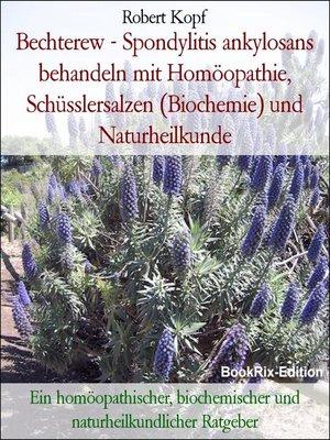 cover image of Bechterew--Spondylitis ankylosans behandeln mit Homöopathie, Schüsslersalzen (Biochemie) und Naturheilkunde