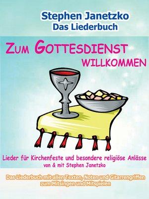cover image of Zum Gottesdienst willkommen--Lieder für Kirchenfeste und besondere religiöse Anlässe