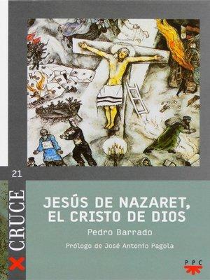cover image of Jesús de Nazaret, el Cristo de Dios