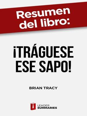 "cover image of Resumen del libro ""¡Tráguese ese sapo!"" de Brian Tracy"