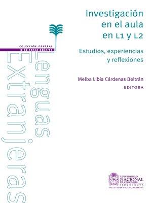 cover image of Investigación en el aula en L1 Y L2. Estudios, experiencias y reflexiones