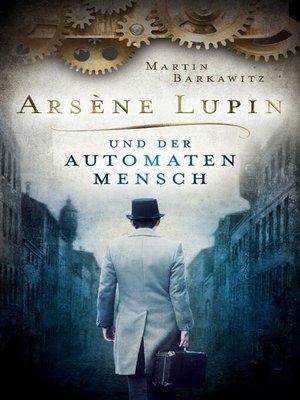 cover image of Arsène Lupin und der Automatenmensch