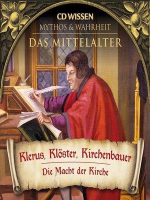 cover image of CD WISSEN--MYTHOS & WAHRHEIT--Das Mittelalter--Klerus, Klöster, Kirchenbauer