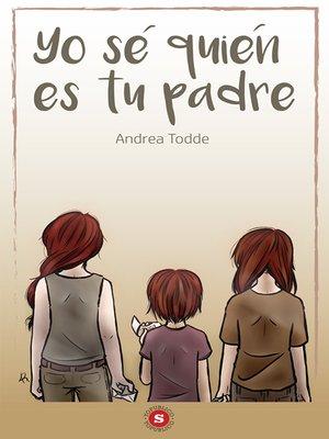 cover image of Yo sé quién es tu padre