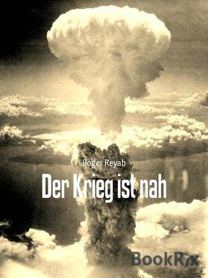 cover image of Der Krieg ist nah