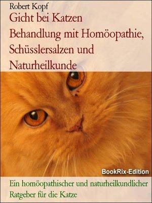 cover image of Gicht bei Katzen      Behandlung mit Homöopathie, Schüsslersalzen und Naturheilkunde