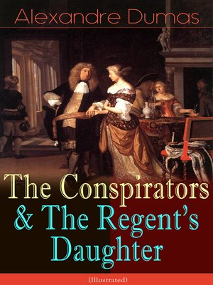 cover image of The Conspirators & the Regent's Daughter (Illustrated)