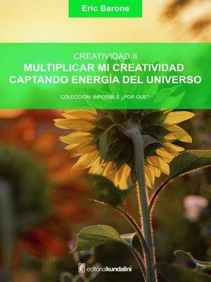 cover image of Multiplicar mi creatividad captando energía del Universo