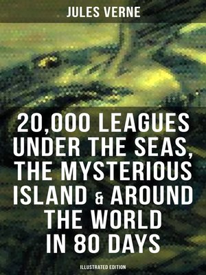 cover image of 20,000 Leagues Under the Seas, the Mysterious Island & Around the World in 80 Days (Illustrated Edition)