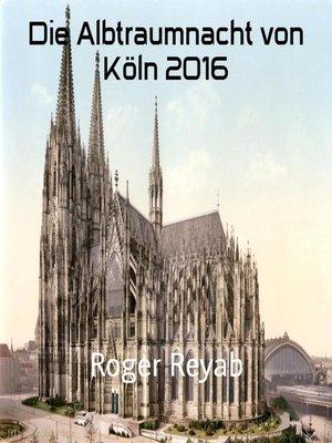 cover image of Die Albtraumnacht von Köln 2016