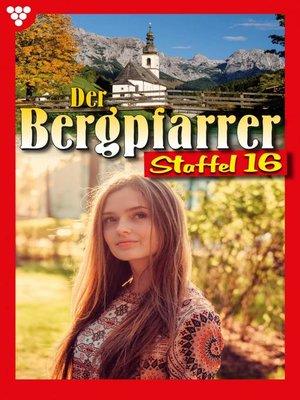 cover image of Der Bergpfarrer Staffel 16 – Heimatroman