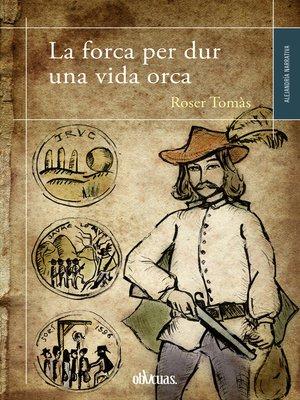 cover image of La forca per dur una vida orca