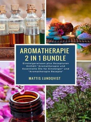 cover image of Aromatherapie 2 in 1 Bundle--Einsteigerwissen plus Rezepturen
