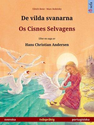 cover image of De vilda svanarna – Os Cisnes Selvagens. Tvåspråkig bilderbok efter en saga av Hans Christian Andersen (svenska – portugisiska)