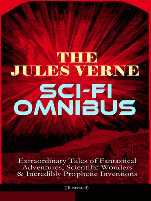 cover image of The Jules Verne Sci-Fi Omnibus--Extraordinary Tales of Fantastical Adventures, Scientific Wonders & Incredibly Prophetic Inventions (Illustrated)