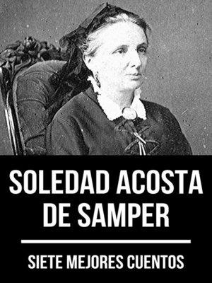 cover image of 7 mejores cuentos de Soledad Acosta de Samper