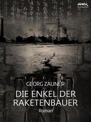 cover image of DIE ENKEL DER RAKETENBAUER
