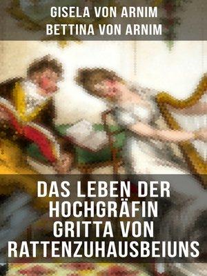 cover image of Das Leben der Hochgräfin Gritta von Rattenzuhausbeiuns