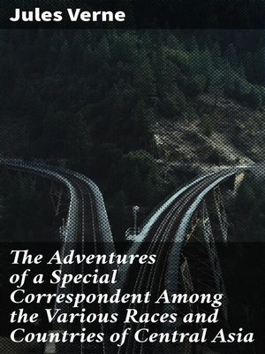 cover image of The Adventures of a Special Correspondent Among the Various Races and Countries of Central Asia