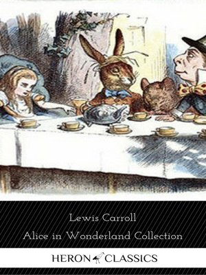 cover image of Alice in Wonderland Collection--All Four Books (Heron Classics)