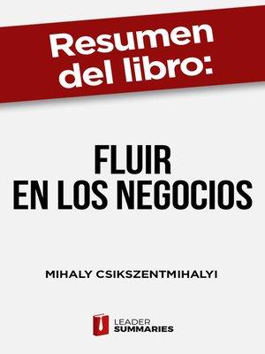 """cover image of Resumen del libro """"Fluir en los negocios"""" de Mihaly Csikszentmihalyi"""