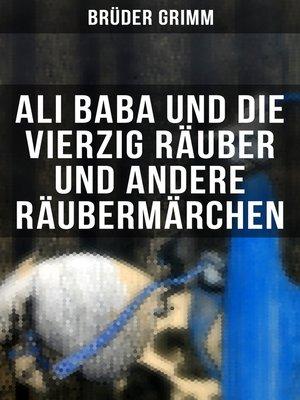cover image of Ali Baba und die vierzig Räuber und andere Räubermärchen