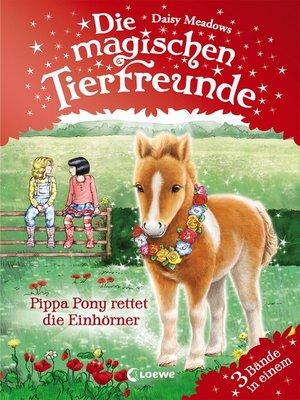 cover image of Die magischen Tierfreunde--Pippa Pony rettet die Einhörner