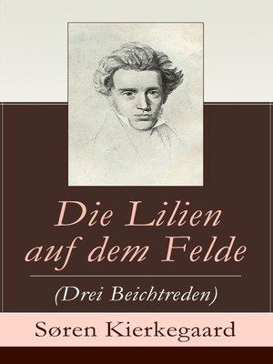 cover image of Die Lilien auf dem Felde (Drei Beichtreden)