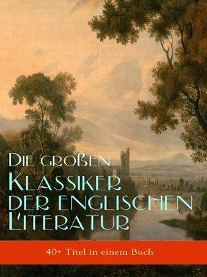 cover image of Die großen Klassiker der englischen Literatur (40+ Titel in einem Buch)