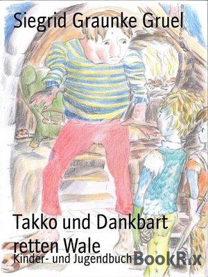 cover image of Takko und Dankbart retten Wale