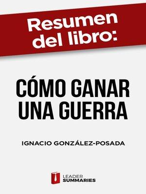 """cover image of Resumen del libro """"Cómo ganar una guerra"""" de Ignacio González-Posada"""
