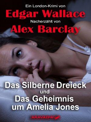 cover image of Das Silberne Dreieck und Das Geheimnis um Amelia Jones