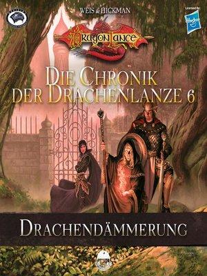 cover image of Die Chronik der Drachenlanze 6--Drachendämmerung