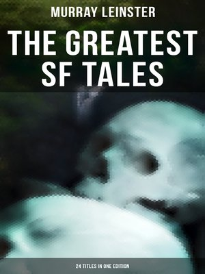 cover image of The Greatest SF Tales of Murray Leinster--24 Titles in One Edition