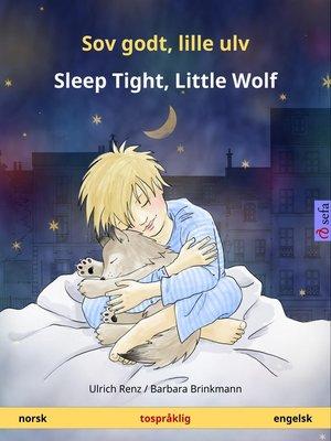cover image of Sov godt, lille ulv – Sleep Tight, Little Wolf. Tospråklig barnebok (norsk – engelsk)
