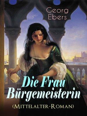 cover image of Die Frau Bürgemeisterin (Mittelalter-Roman)