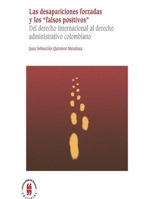 """cover image of Las desapariciones forzadas y los """"falsos positivos"""""""