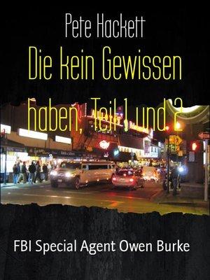 cover image of Die kein Gewissen haben, Teil 1 und 2