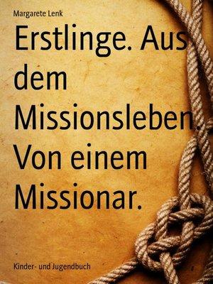 cover image of Erstlinge. Aus dem Missionsleben. Von einem Missionar.
