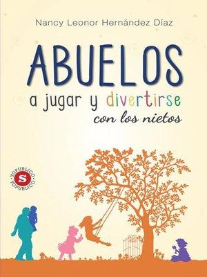 cover image of Abuelos, a jugar y divertirse con los nietos