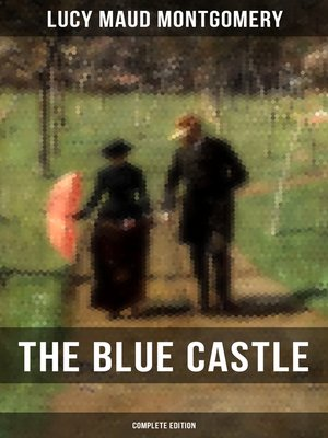 cover image of THE BLUE CASTLE (Complete Edition)