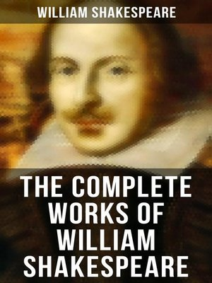 cover image of The Complete Works of William Shakespeare--All 213 Plays, Poems, Sonnets, Apocryphas & the Biography