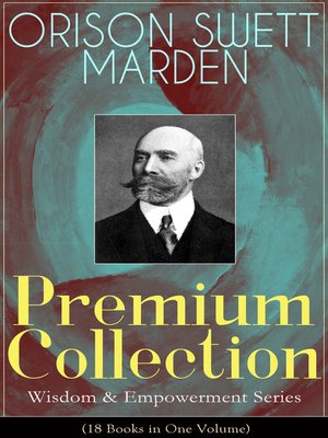 cover image of ORISON SWETT MARDEN Premium Collection--Wisdom & Empowerment Series (18 Books in One Volume)