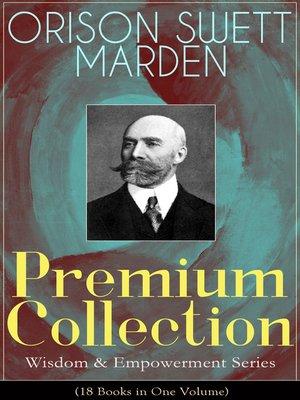 cover image of ORISON SWETT MARDEN Premium Collection--Wisdom & Empowerment Series (18 Books in One Volume)