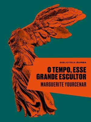 cover image of O tempo, esse grande escultor
